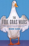 The Foie Gras Wars: How a 5,000-Year-Old Delicacy Inspired the World's Fiercest Food Fight