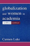 Globalization and Women in Academia: North/West-South/East