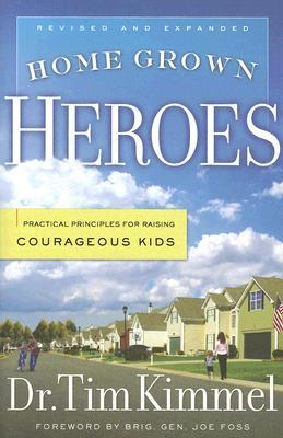Home Grown Heroes: Practical Principles for Raising Courageous Kids