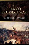 The Franco-Prussian War by Michael Eliot Howard