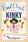 Eat, Drink and Be Kinky: A Feast of Wit and Fabulous Recipes for Fans of Kinky Friedman