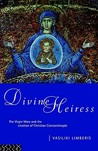 Divine Heiress: The Virgin Mary and the Making of Christian Constantinople