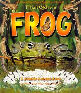 The Life Cycle of a Frog by Bobbie Kalman