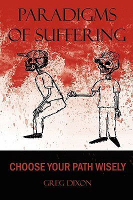 Paradigms of Suffering by Greg Dixon