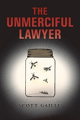 The Unmerciful Lawyer by Scott Gaille