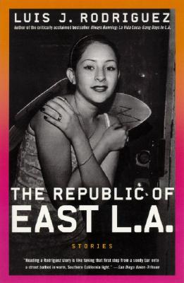 The Republic of East L.A. by Luis J. Rodríguez