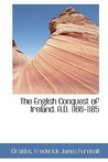 The English Conquest of Ireland. A.D. 1166-1185