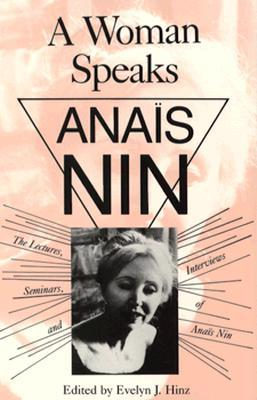 A Woman Speaks: The Lectures, Seminars and Interviews of Anaïs Nin