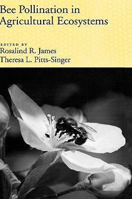 Bee Pollination in Agricultural Ecosystems by Rosalind R. James