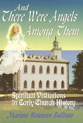 And There Were Angels Among Them: Spiritual Visitations in Early Church History