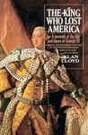 The King Who Lost America: A Portrait of the Life and Times of George III