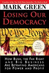 Losing Our Democracy: How Bush, the Far Right and Big Business Are Betraying Americans for Power and Profit