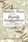 Genetic Maps and Human Imaginations: The Limits of Science in Understanding Who We Are