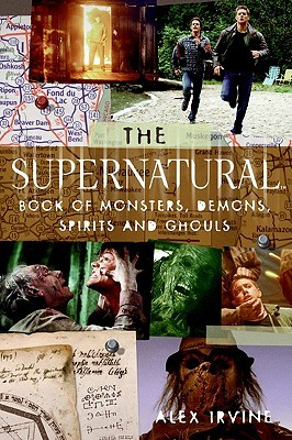 The Supernatural Book of Monsters, Spirits, Demons, and Ghouls by Alex Irvine
