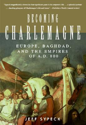 Becoming Charlemagne by Jeff Sypeck