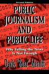 Public Journalism and Public Life: Why Telling the News Is Not Enough