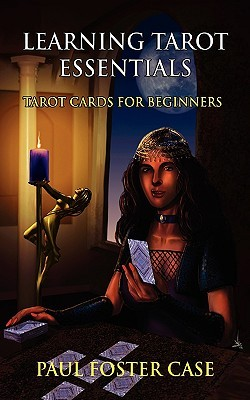 Learning Tarot Essentials by Paul Foster Case