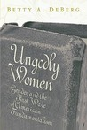 Ungodly Women: Gender and the First Wave of American Fundamentalism