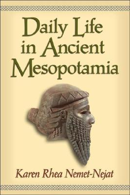 Daily Life in Ancient Mesopotamia by Karen Rhea Nemet-Nejat