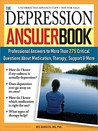 The Depression Answer Book: Professional Answers to More Than 275 Critical Questions about Medication, Therapy, Support, and More