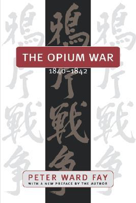 Opium War, 1840-1842: Barbarians in the Celestial Empire in the Early Part of the Nineteenth Century and the War by Which They Forced Her Gates