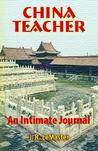 China Teacher: An Intimate Journal (New Voices Series (Gainesville, Fla.), V. 3.)
