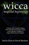 Wicca Magickal Beginnings - A Study of the Possible Origins of the Rituals and Practices Found in This Modern Tradition of Pagan Witchcraft and Magick