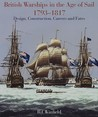 British Warships in the Age of Sail, 1793-1817: Design, Construction, Careers and Fates