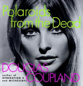 Polaroids from the Dead by Douglas Coupland