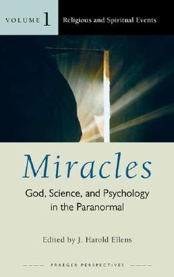 Miracles, Volumes 1, 2 and 3 by J. Harold Ellens