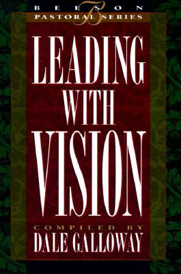 Leading with Vision by Dale Galloway