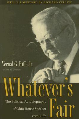 Whatever's Fair: The Political Autobiography of Ohio House Speaker Vern Riffe