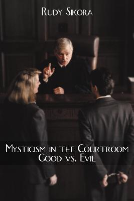Mysticism in the Courtroom Good vs. Evil