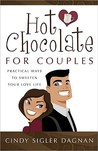Hot Chocolate for Couples: Practical Ways to Sweeten Your Love Life