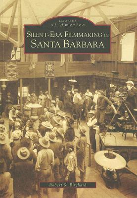Silent-Era Filmmaking in Santa Barbara (Images of America: California)