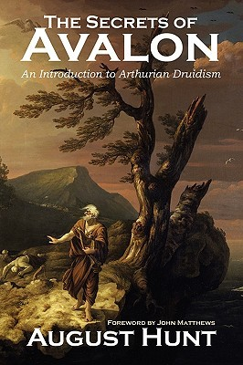 The Secrets of Avalon ~ an Introduction to Arthurian Druidism