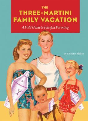 Three-Martini Family Vacation by Christie Mellor