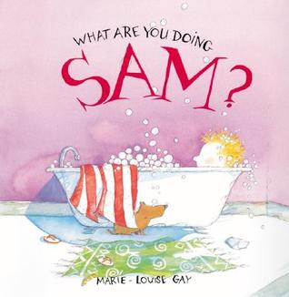 What Are You Doing, Sam? by Marie-Louise Gay