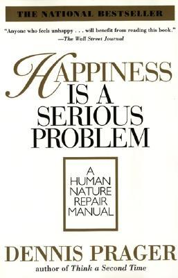 Happiness Is a Serious Problem by Dennis Prager