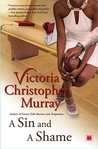 A Sin and a Shame by Victoria Christopher Murray
