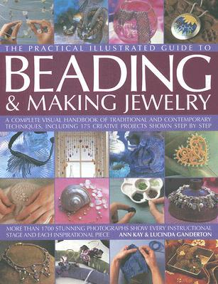 The Practical Illustrated Guide to Beading & Making Jewellery: A Complete Illustrated Guide to Traditional and Contemporary Techniques, Including 175 Creative Projects Shown Step by Step
