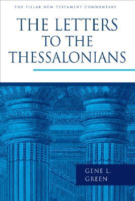 The Letters to the Thessalonians by Gene L Green