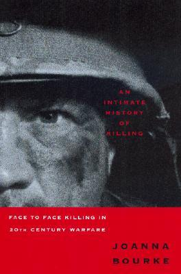 An Intimate History of Killing: Face-to-Face Killing in Twentieth Century Warfare