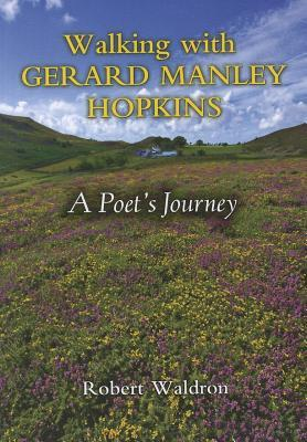 Walking with Gerard Manley Hopkins by Robert G. Waldron