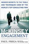 The McKinsey Engagement: Insider Secrets to the Tools and Techniques Used by the World's Top Consulting Firm