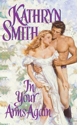 In Your Arms Again by Kathryn Smith