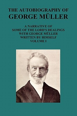 The Autobiography of George Müller a Narrative of Some of the... by George Müller