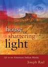 House of Shattering Light: The Life & Teachings of a Native American Mystic
