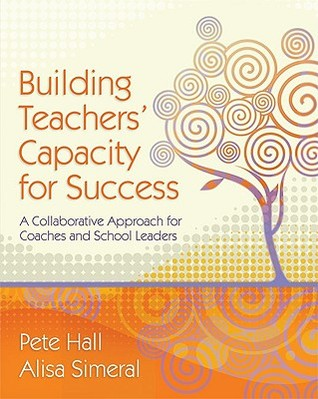Building Teachers' Capacity for Success by Peter A. Hall