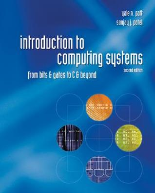 Introduction to Computing Systems: From Bits & Gates to C & Introduction to Computing Systems: From Bits & Gates to C & Beyond Beyond